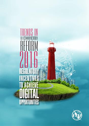Informe Tendencias en las Reformas de Telecomunicaciones 2016 de la ITU